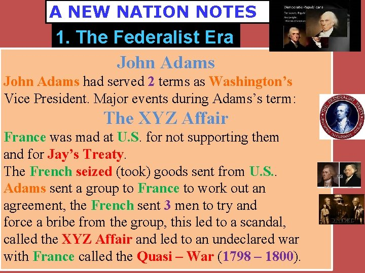 A NEW NATION NOTES 1. The Federalist Era John Adams had served 2 terms