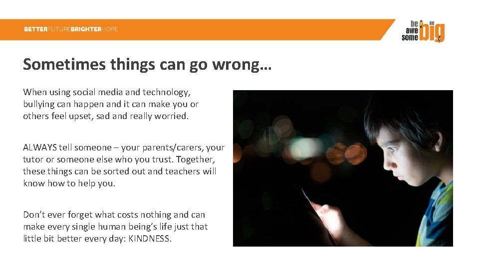 Sometimes things can go wrong… When using social media and technology, bullying can happen