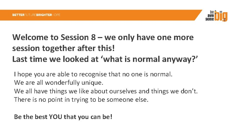 Welcome to Session 8 – we only have one more session together after this!