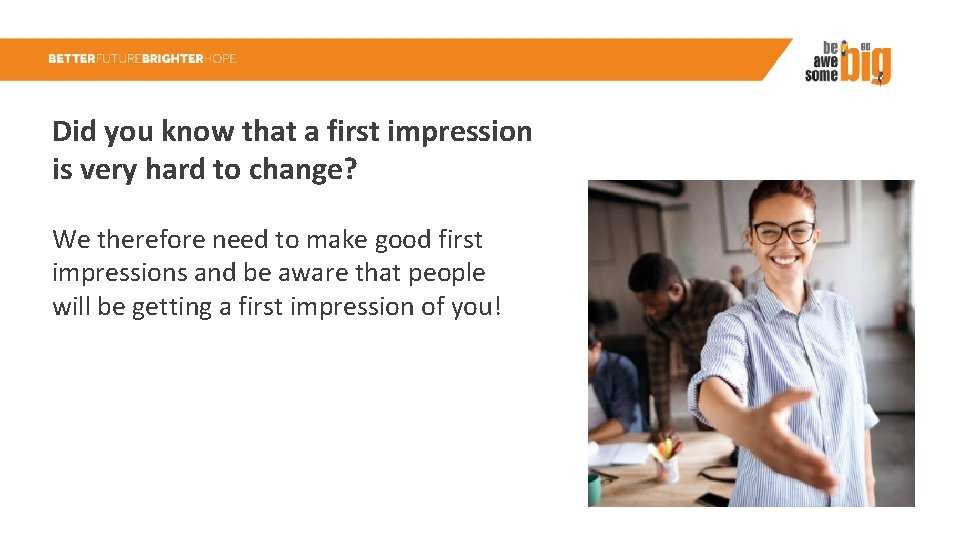 Did you know that a first impression is very hard to change? We therefore
