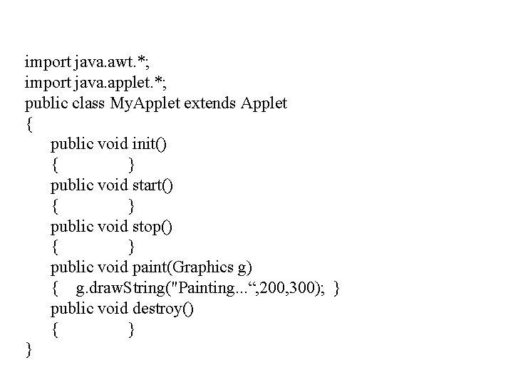 import java. awt. *; import java. applet. *; public class My. Applet extends Applet