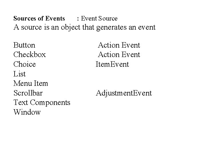 Sources of Events : Event Source A source is an object that generates an