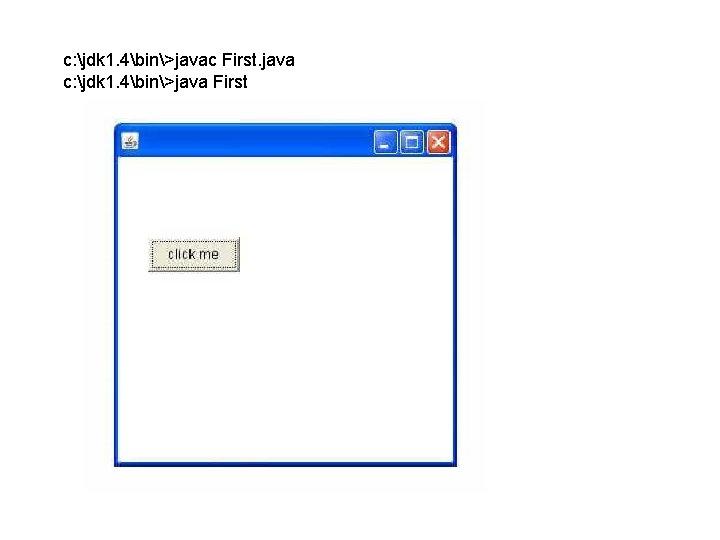 c: jdk 1. 4bin>javac First. java c: jdk 1. 4bin>java First