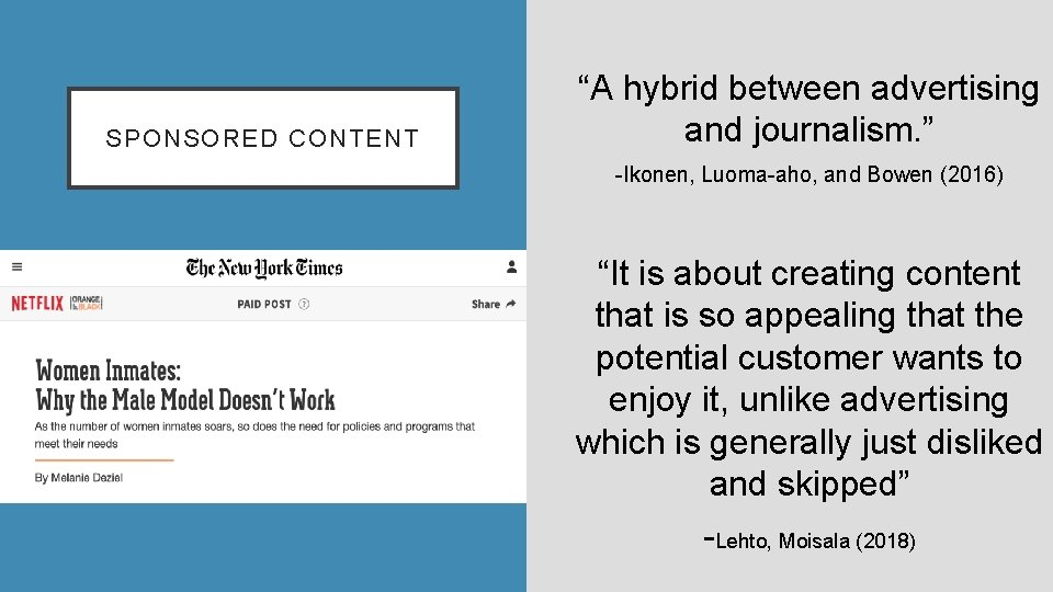 """SPONSORED CONTENT """"A hybrid between advertising and journalism. """" -Ikonen, Luoma-aho, and Bowen (2016)"""