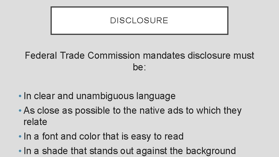 DISCLOSURE Federal Trade Commission mandates disclosure must be: • In clear and unambiguous language