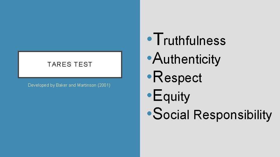 • Truthfulness TARES TEST Developed by Baker and Martinson (2001) • Authenticity •
