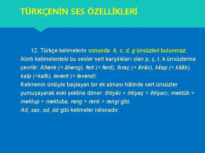 TÜRKÇENİN SES ÖZELLİKLERİ 12. Türkçe kelimelerin sonunda b, c, d, g ünsüzleri bulunmaz. Alıntı