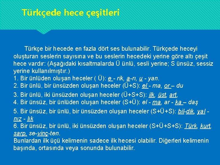 Türkçede hece çeşitleri Türkçe bir hecede en fazla dört ses bulunabilir. Türkçede heceyi oluşturan