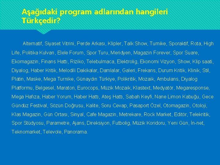 Aşağıdaki program adlarından hangileri Türkçedir? Alternatif, Siyaset Vitrini, Perde Arkası, Klipler, Talk Show, Turnike,