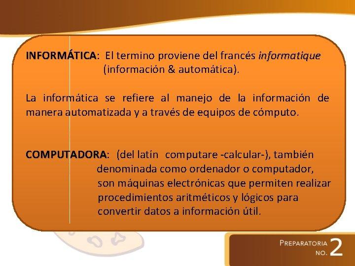 INFORMÁTICA: INFORMÁTICA El termino proviene del francés informatique (información & automática). La informática se