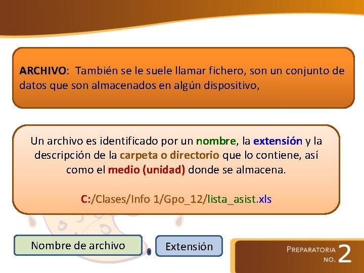 ARCHIVO: ARCHIVO También se le suele llamar fichero, son un conjunto de datos que