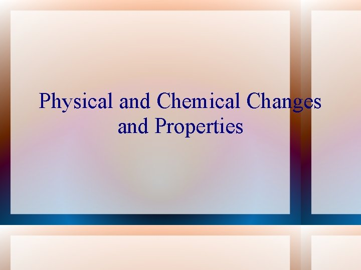 Physical and Chemical Changes and Properties
