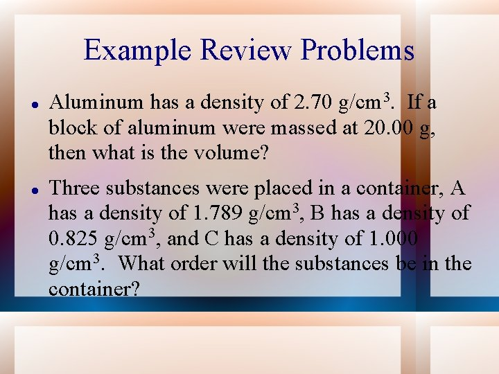 Example Review Problems Aluminum has a density of 2. 70 g/cm 3. If a
