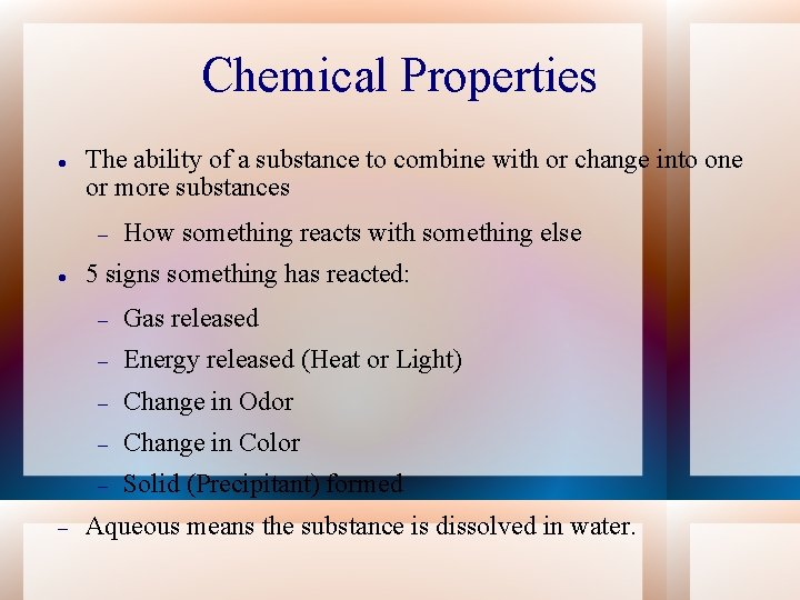 Chemical Properties The ability of a substance to combine with or change into one