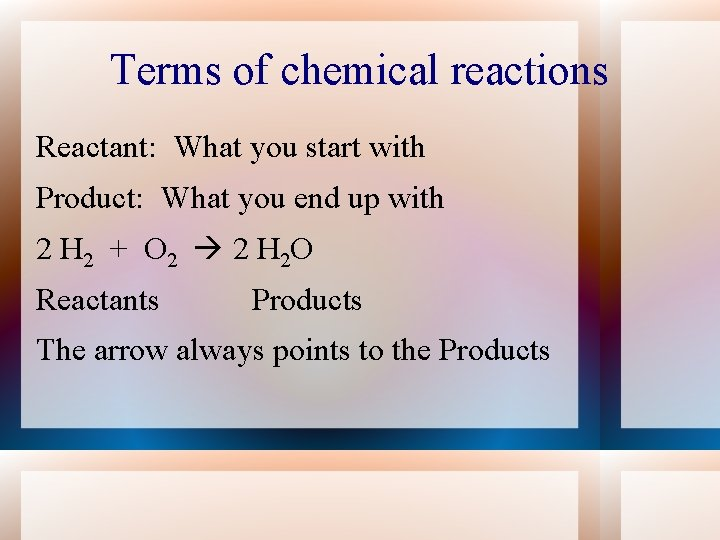 Terms of chemical reactions Reactant: What you start with Product: What you end up