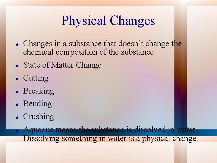 Physical Changes in a substance that doesn't change the chemical composition of the substance
