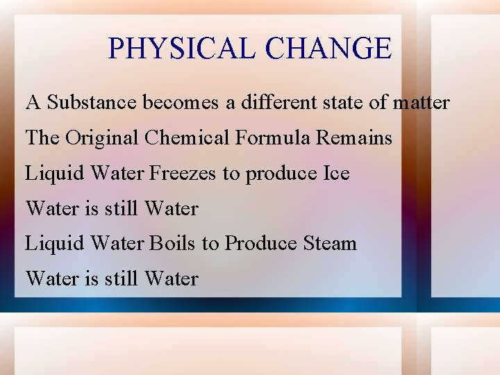 PHYSICAL CHANGE A Substance becomes a different state of matter The Original Chemical Formula