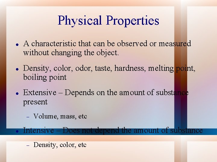 Physical Properties A characteristic that can be observed or measured without changing the object.