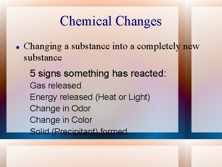 Chemical Changes Changing a substance into a completely new substance 5 signs something has
