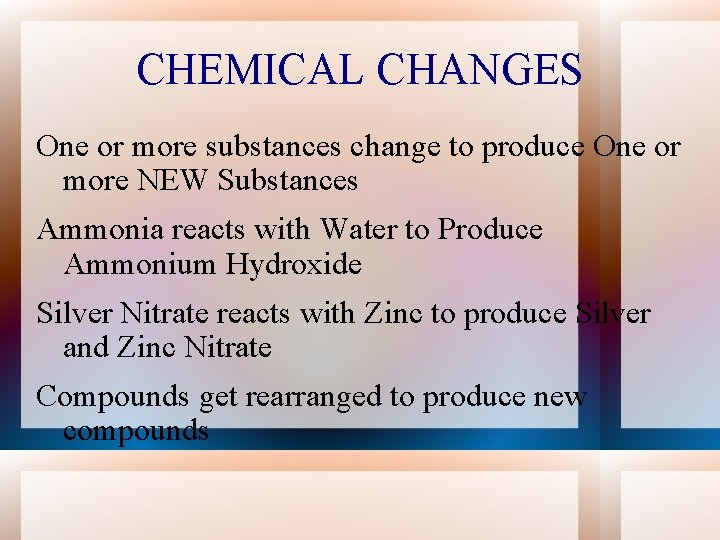 CHEMICAL CHANGES One or more substances change to produce One or more NEW Substances