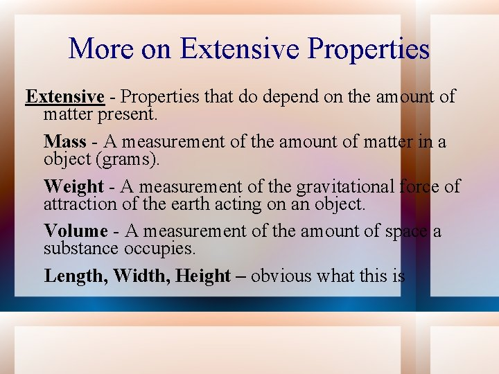 More on Extensive Properties Extensive - Properties that do depend on the amount of
