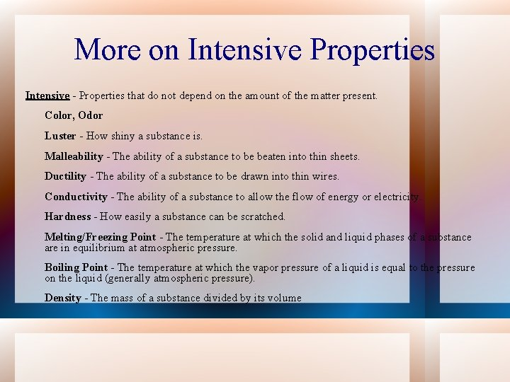 More on Intensive Properties Intensive - Properties that do not depend on the amount