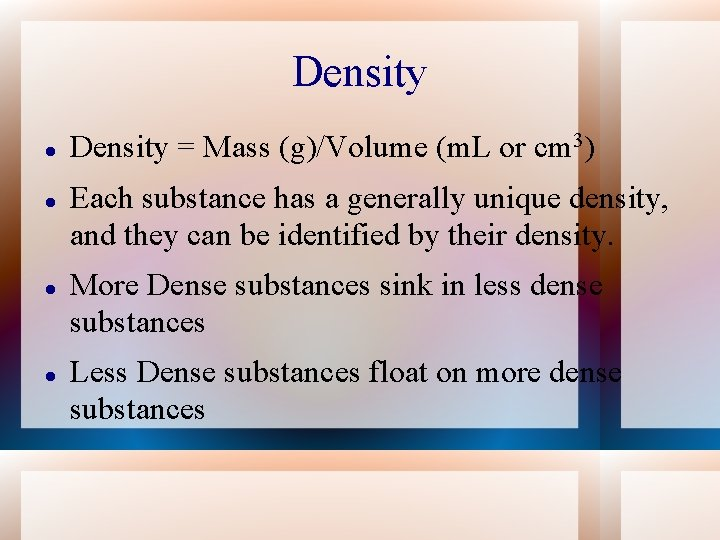 Density = Mass (g)/Volume (m. L or cm 3) Each substance has a generally