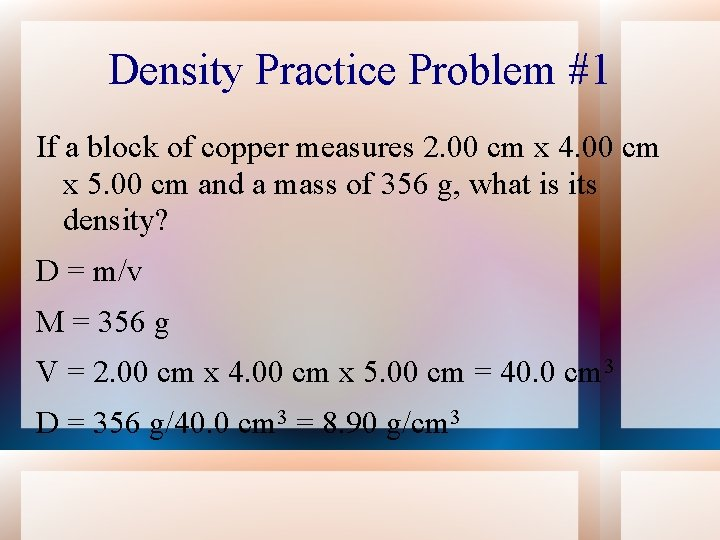 Density Practice Problem #1 If a block of copper measures 2. 00 cm x