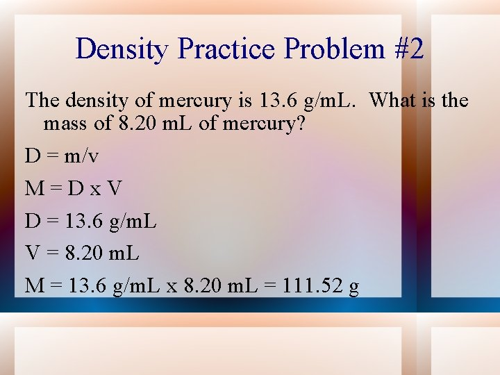 Density Practice Problem #2 The density of mercury is 13. 6 g/m. L. What
