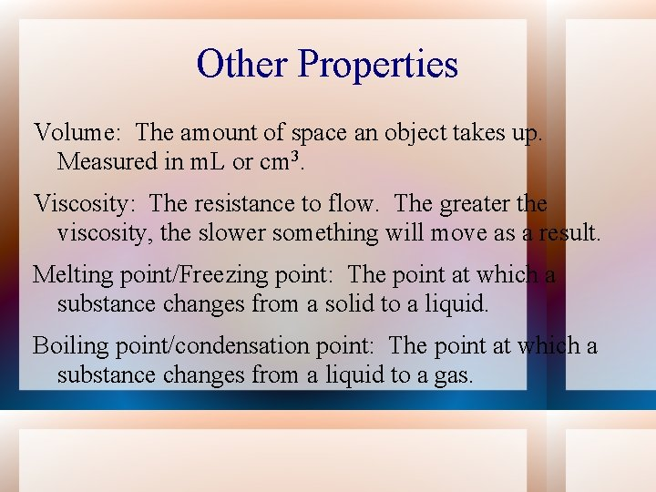 Other Properties Volume: The amount of space an object takes up. Measured in m.