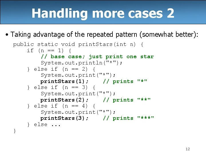 Handling more cases 2 • Taking advantage of the repeated pattern (somewhat better): public