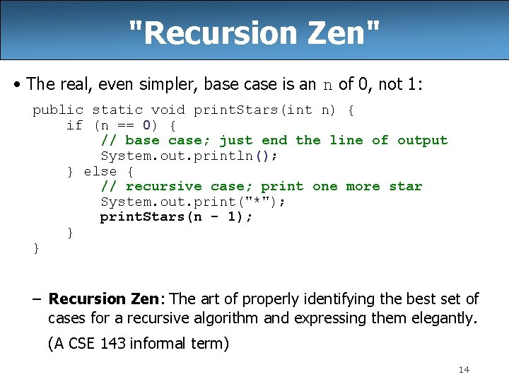 """""""Recursion Zen"""" • The real, even simpler, base case is an n of 0,"""
