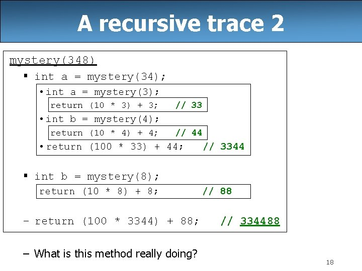 A recursive trace 2 mystery(348) § int a = mystery(34); • int a =