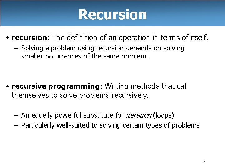 Recursion • recursion: The definition of an operation in terms of itself. – Solving