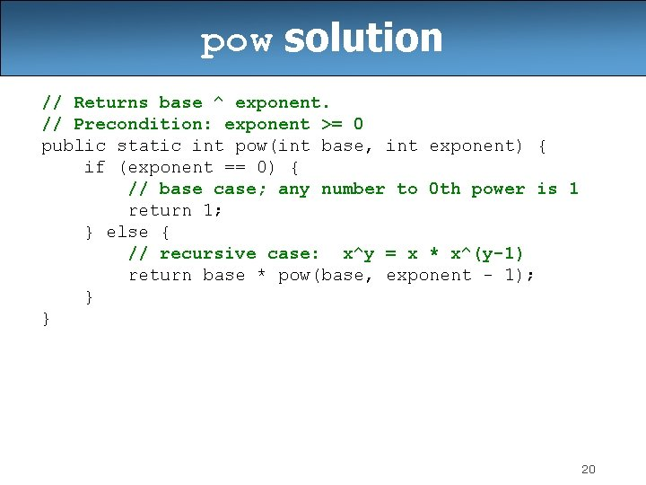 pow solution // Returns base ^ exponent. // Precondition: exponent >= 0 public static