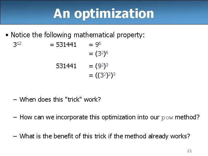 An optimization • Notice the following mathematical property: 312 = 531441 = 96 =