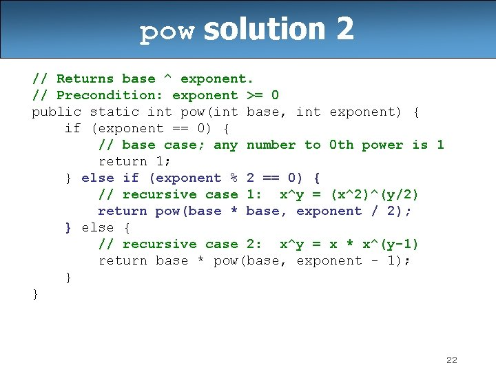pow solution 2 // Returns base ^ exponent. // Precondition: exponent >= 0 public