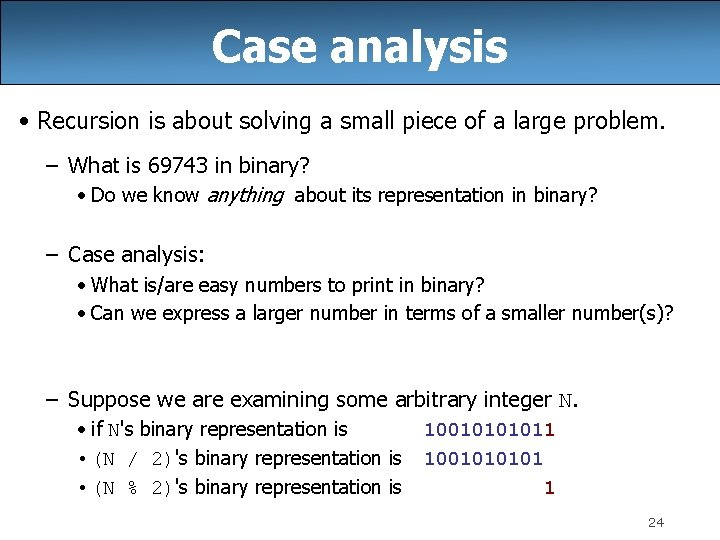 Case analysis • Recursion is about solving a small piece of a large problem.