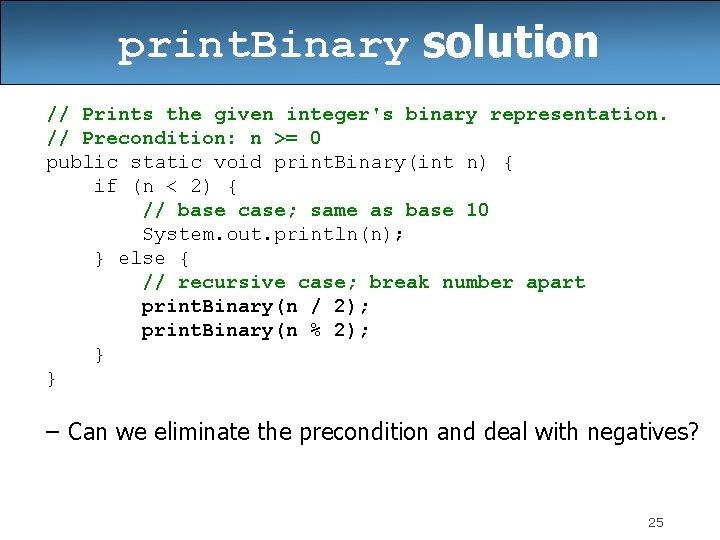 print. Binary solution // Prints the given integer's binary representation. // Precondition: n >=