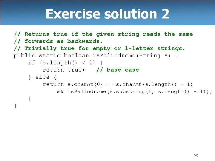 Exercise solution 2 // Returns true if the given string reads the same //