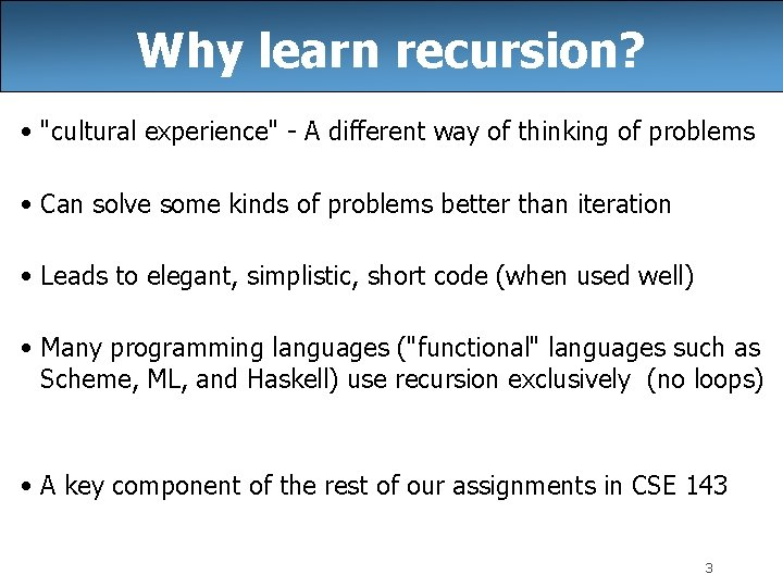 """Why learn recursion? • """"cultural experience"""" - A different way of thinking of problems"""