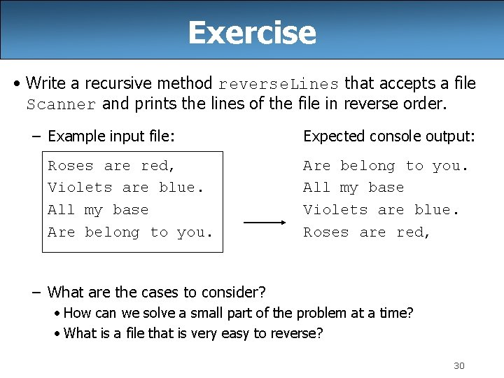 Exercise • Write a recursive method reverse. Lines that accepts a file Scanner and