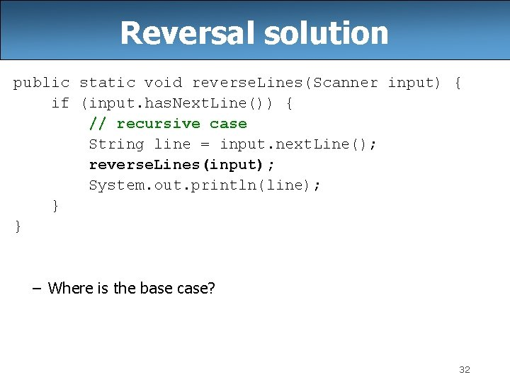 Reversal solution public static void reverse. Lines(Scanner input) { if (input. has. Next. Line())