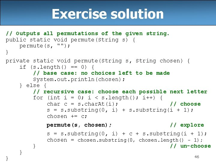 Exercise solution // Outputs all permutations of the given string. public static void permute(String