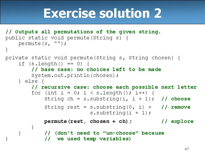 Exercise solution 2 // Outputs all permutations of the given string. public static void