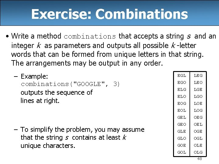 Exercise: Combinations • Write a method combinations that accepts a string s and an