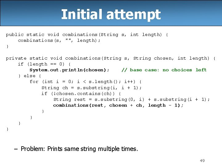 """Initial attempt public static void combinations(String s, int length) { combinations(s, """""""", length); }"""