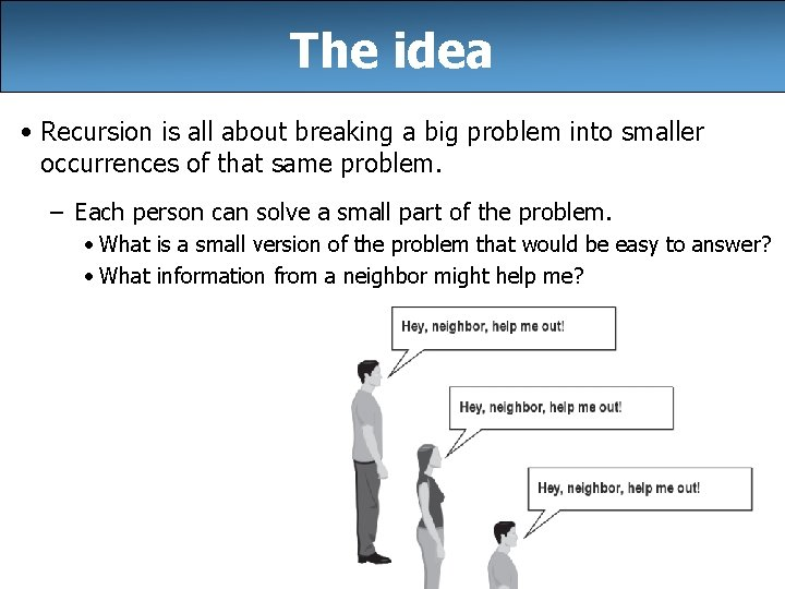 The idea • Recursion is all about breaking a big problem into smaller occurrences