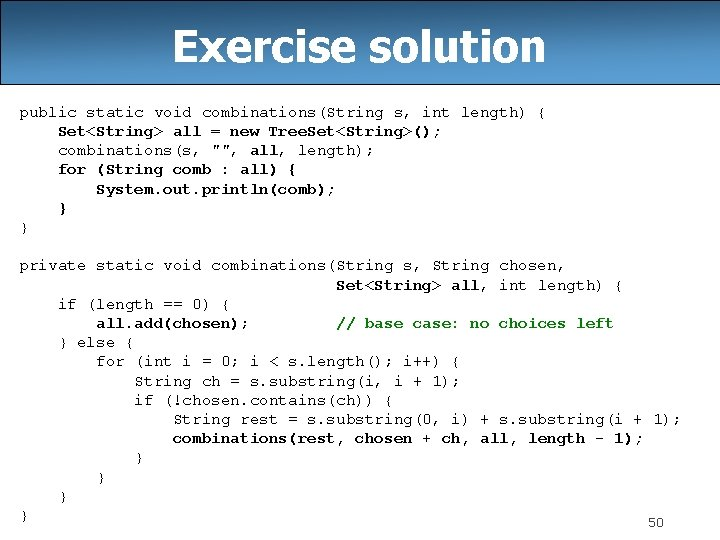 Exercise solution public static void combinations(String s, int length) { Set<String> all = new
