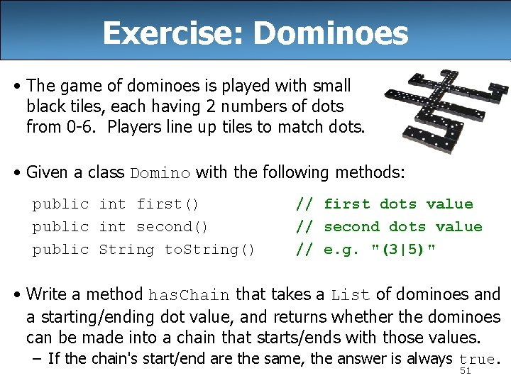 Exercise: Dominoes • The game of dominoes is played with small black tiles, each
